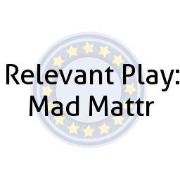 Relevant Play: Mad Mattr